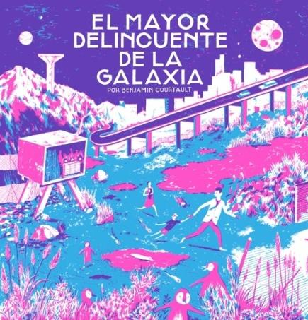 #27. El Mayor Delincuente de la Galaxia - Benjamin Courtault